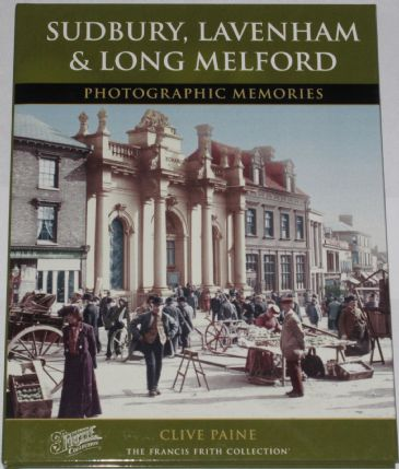 Sudbury, Lavenham and Long Melford - Photographic Memories, by Clive Paine